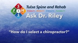 Ask Dr. Riley: How do I select a chiropractor?