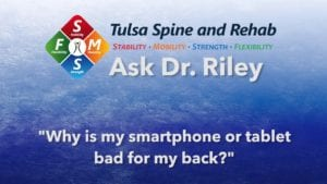 Ask Dr. Riley: Why is my smartphone or tablet bad for my back?