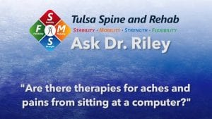 Ask Dr. Riley: Are there therapies for aches and pains from sitting at a computer?