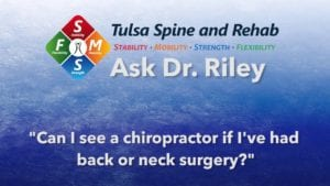 Ask Dr. Riley: Can I see a chiropractor if I've had back or neck surgery?