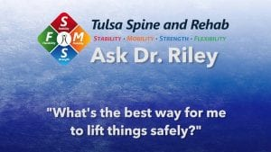 Ask Dr. Riley: What's the best way to lift things safely?