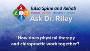 Ask Dr. Riley: How does physical therapy and chiropractic work together?