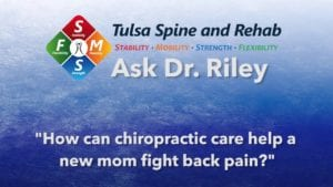 Ask Dr. Riley: How can chiropractic care help a new mom fight back pain?