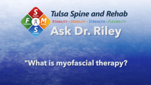 Ask Dr. Riley: What is myofascial therapy?